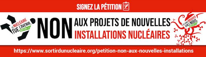 NON aux projets de nouvelles                           installations nucléaires <br>signez la                           pétition!